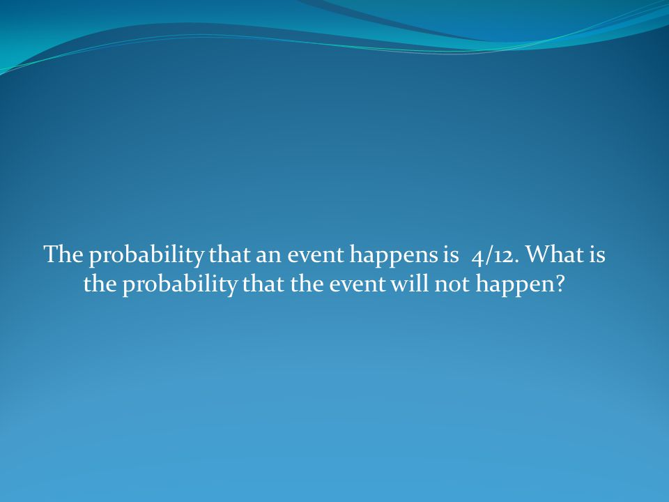 The probability that an event happens is 4/12.