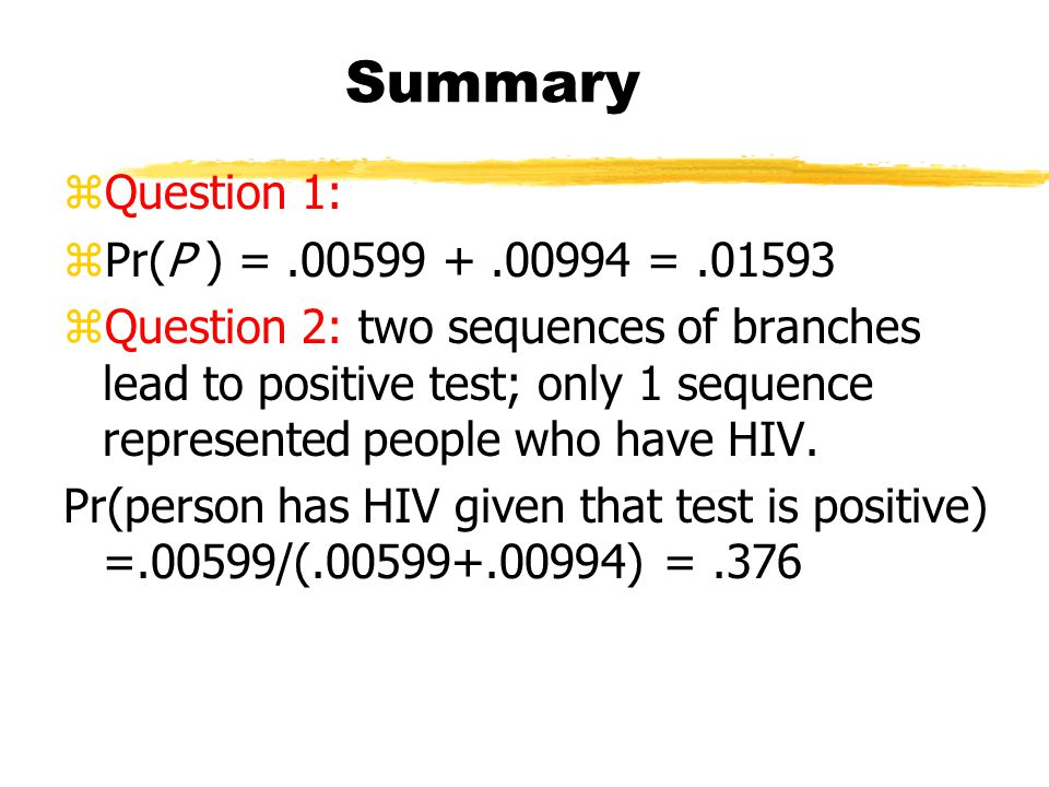 Question 2 Answer Answer two sequences of branches lead to positive test; only 1 sequence represented people who have HIV. Pr(person has HIV given tha