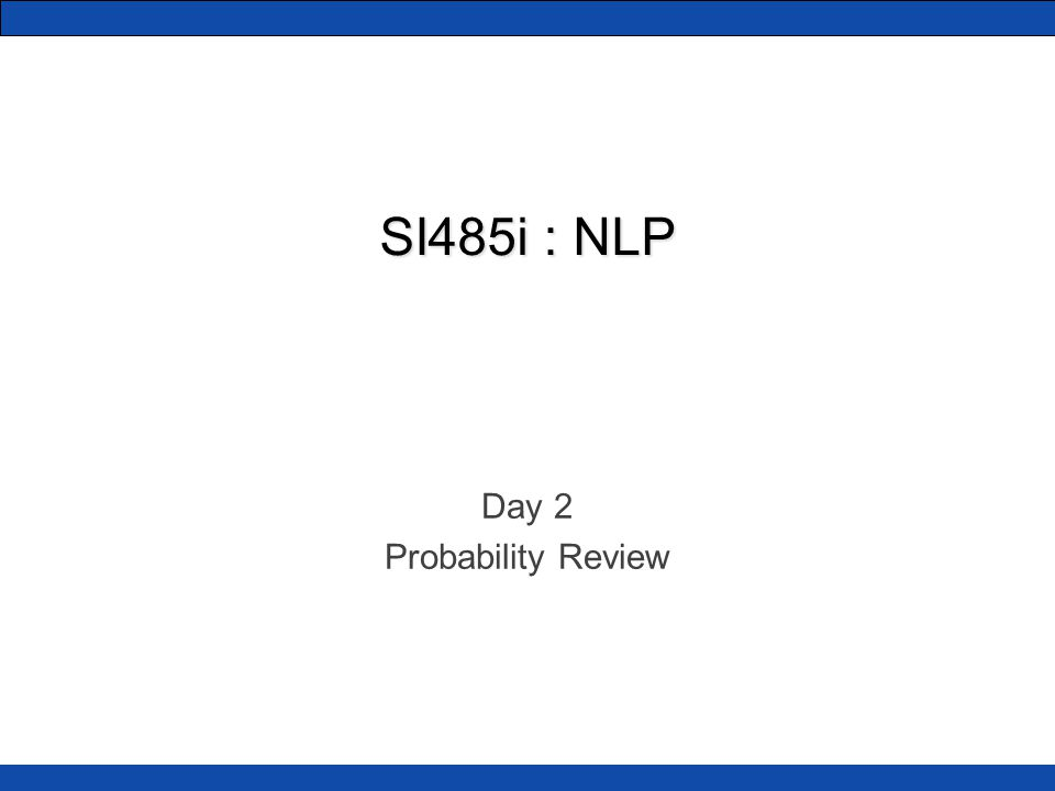 SI485i : NLP Day 2 Probability Review