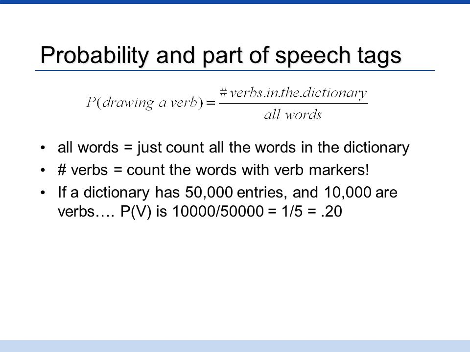 Probability and part of speech tags all words = just count all the words in the dictionary # verbs = count the words with verb markers.