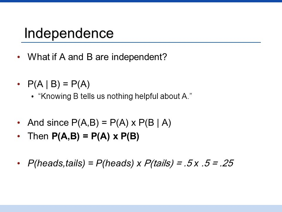 Independence What if A and B are independent.