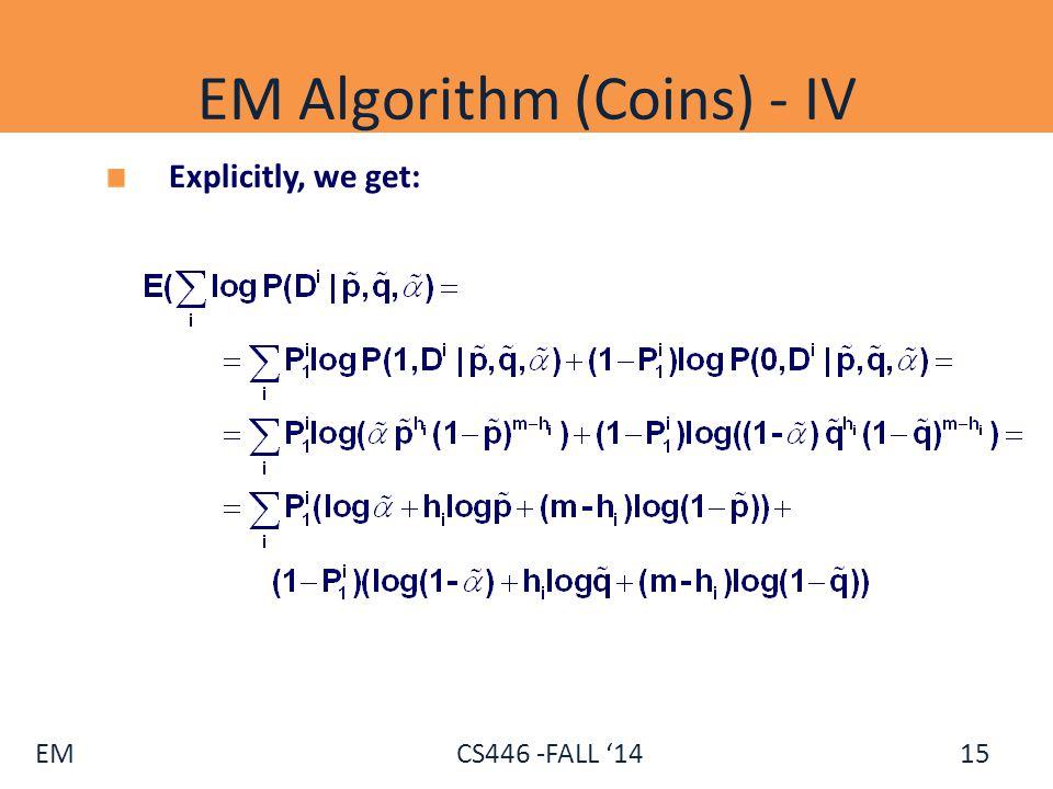 EM CS446 -FALL '14 EM Algorithm (Coins) - IV Explicitly, we get: 15