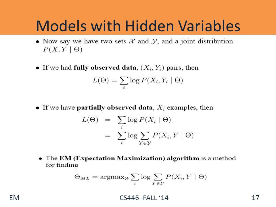 EM CS446 -FALL '14 Models with Hidden Variables 17