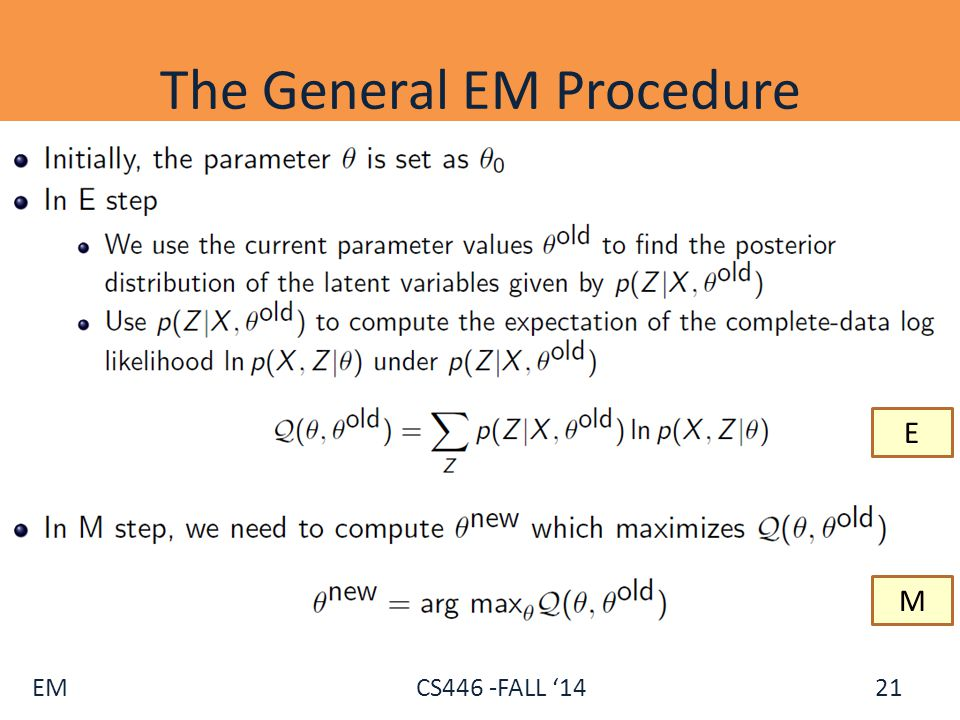 EM CS446 -FALL '14 The General EM Procedure 21 E M