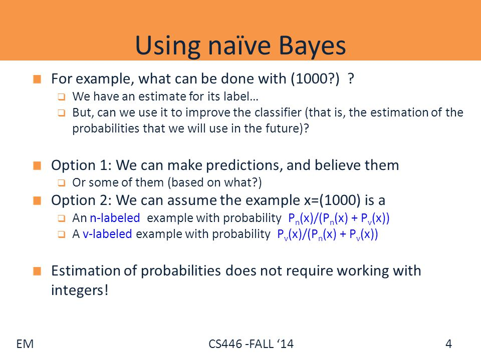 EM CS446 -FALL '14 Using Unlabeled Data The discussion suggests several algorithms: 1.