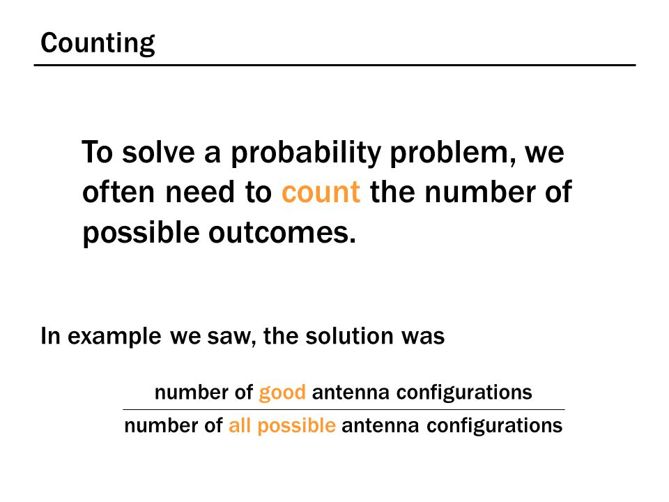 Counting To solve a probability problem, we often need to count the number of possible outcomes.