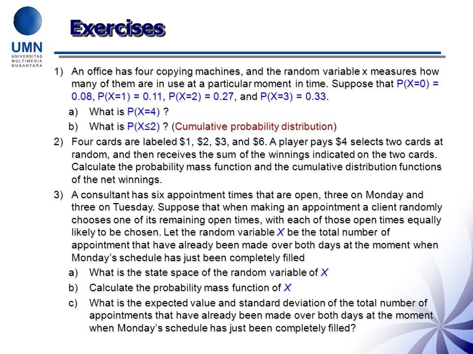 ExercisesExercises 1)An office has four copying machines, and the random variable x measures how many of them are in use at a particular moment in time.