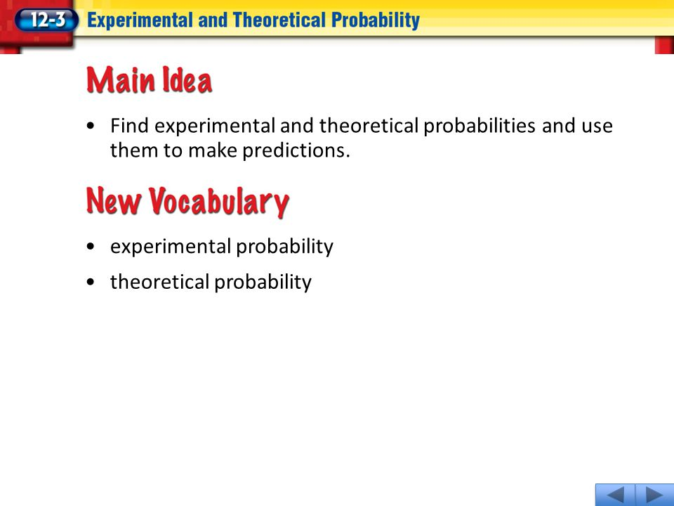 experimental probability theoretical probability Find experimental and theoretical probabilities and use them to make predictions.