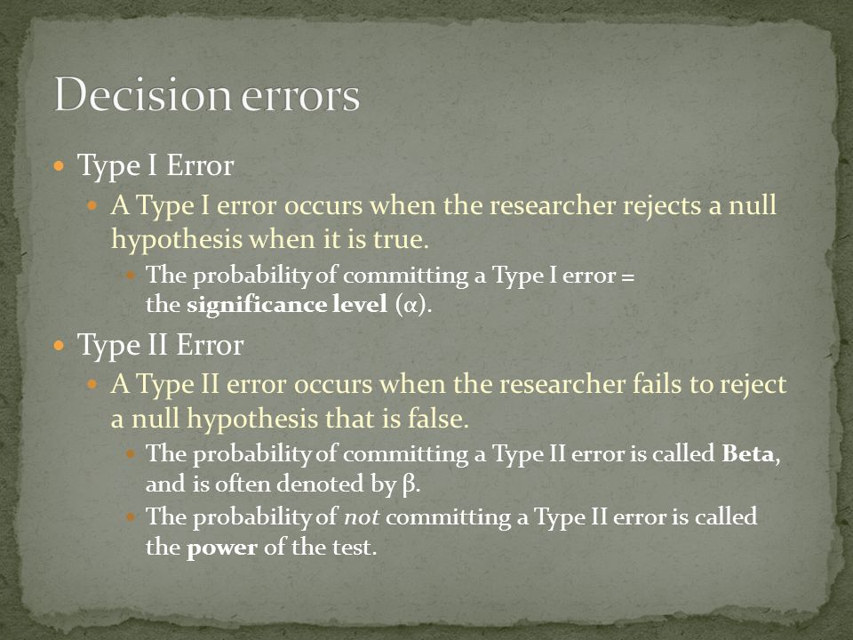 Type I Error A Type I error occurs when the researcher rejects a null hypothesis when it is true.