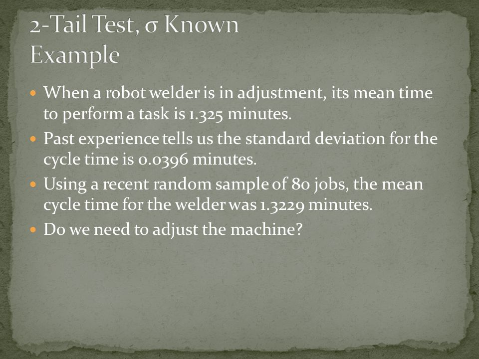 When a robot welder is in adjustment, its mean time to perform a task is 1.325 minutes.