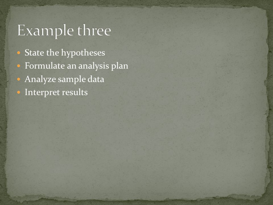 State the hypotheses Formulate an analysis plan Analyze sample data Interpret results