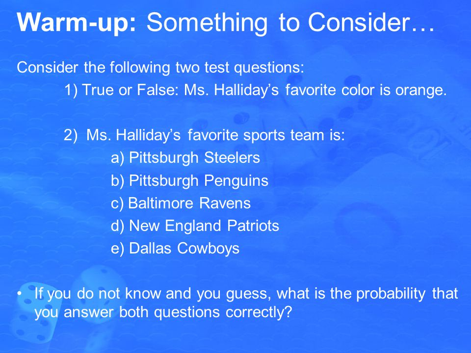 Warm-up: Something to Consider… Consider the following two test questions: 1) True or False: Ms.