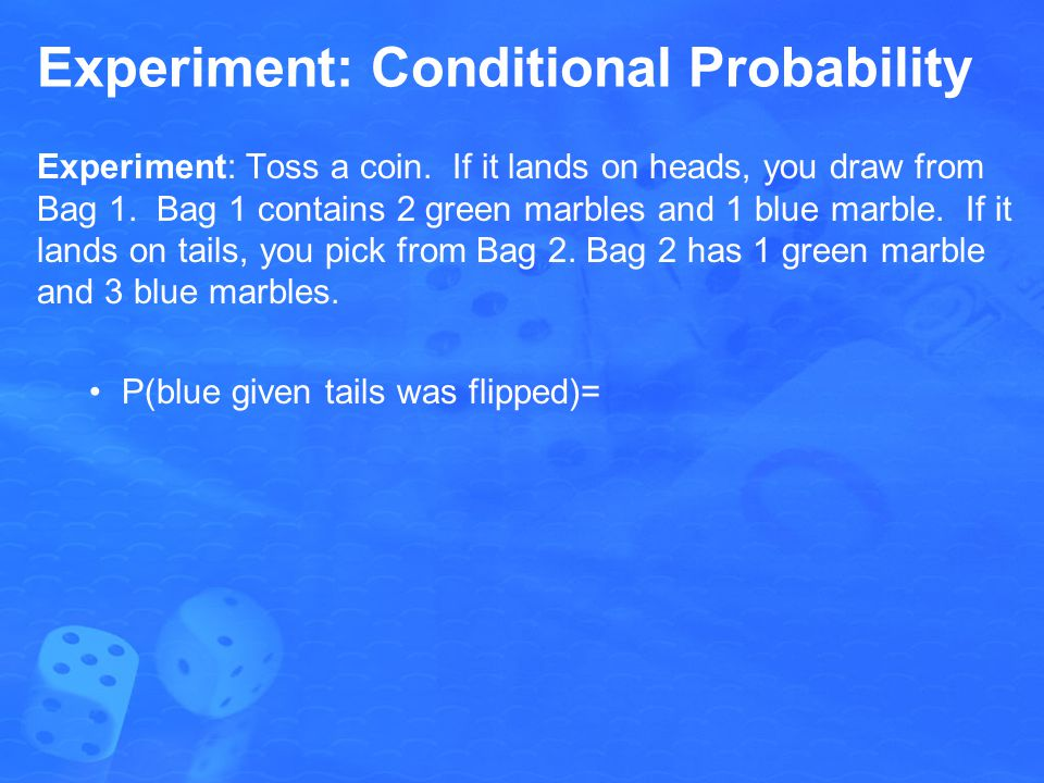 Experiment: Conditional Probability Experiment: Toss a coin.