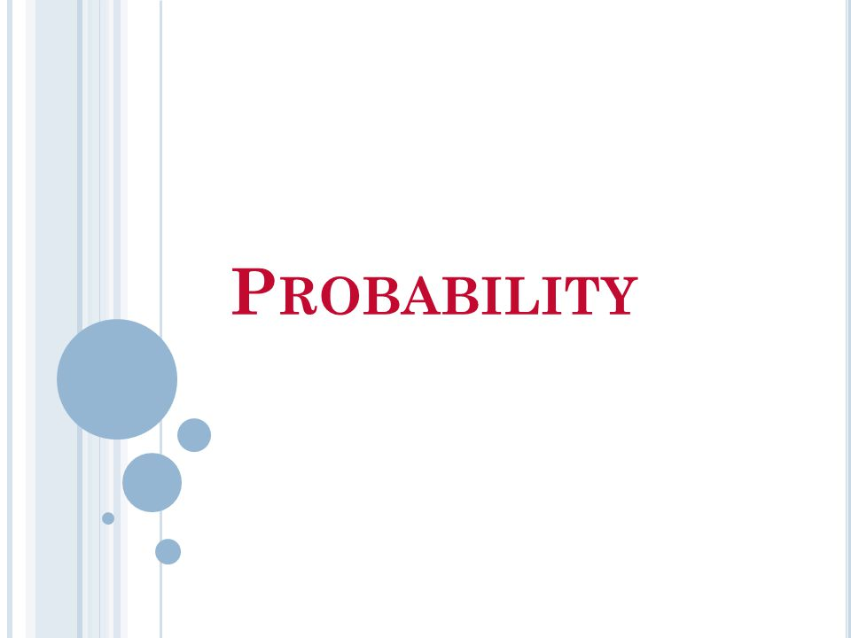 T HE PROBABILITY OF AN EVENT E
