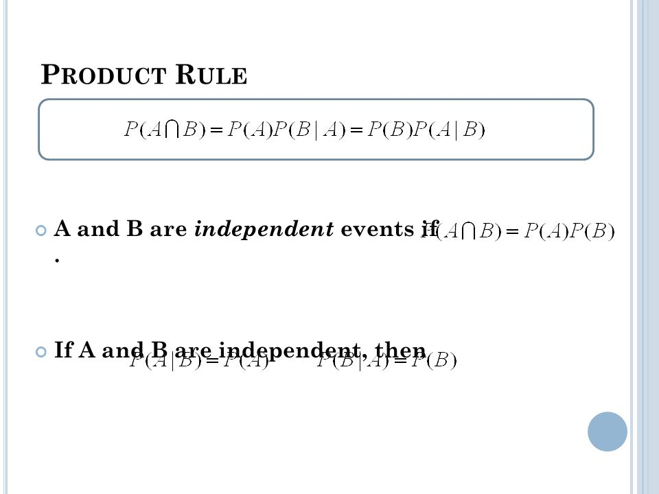 P RODUCT R ULE A and B are independent events if. If A and B are independent, then
