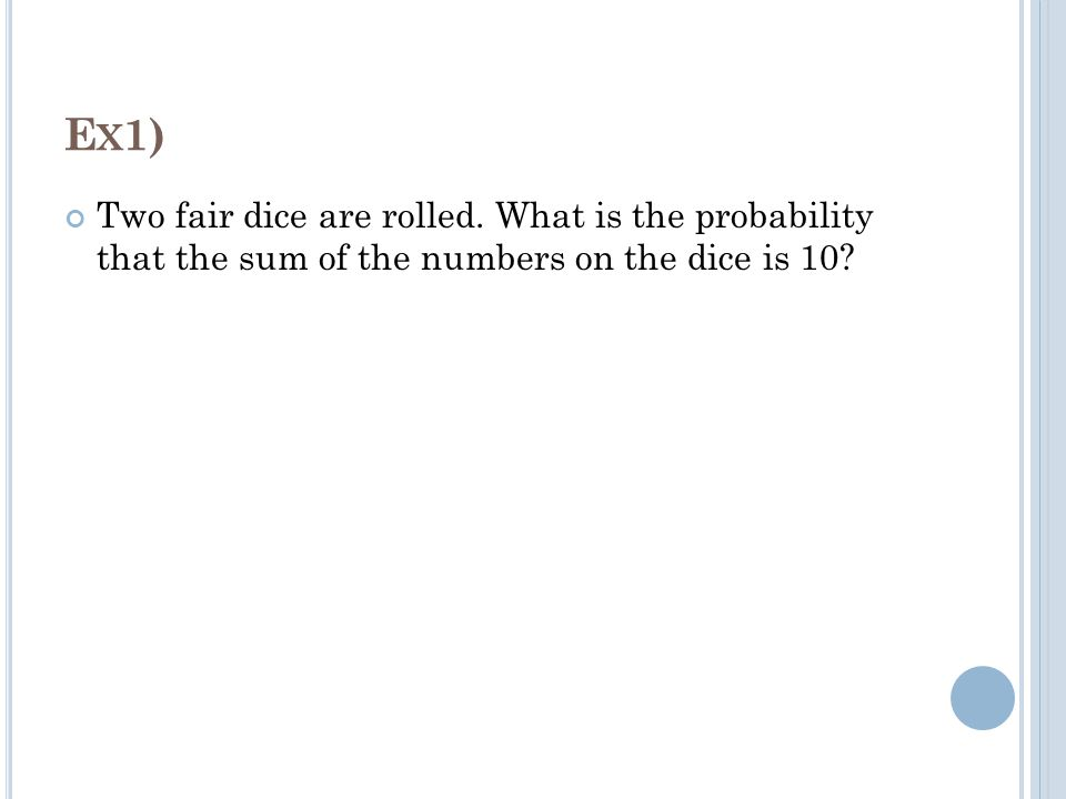 E X 2) (1) For a fair die, what is the probability of an odd number.