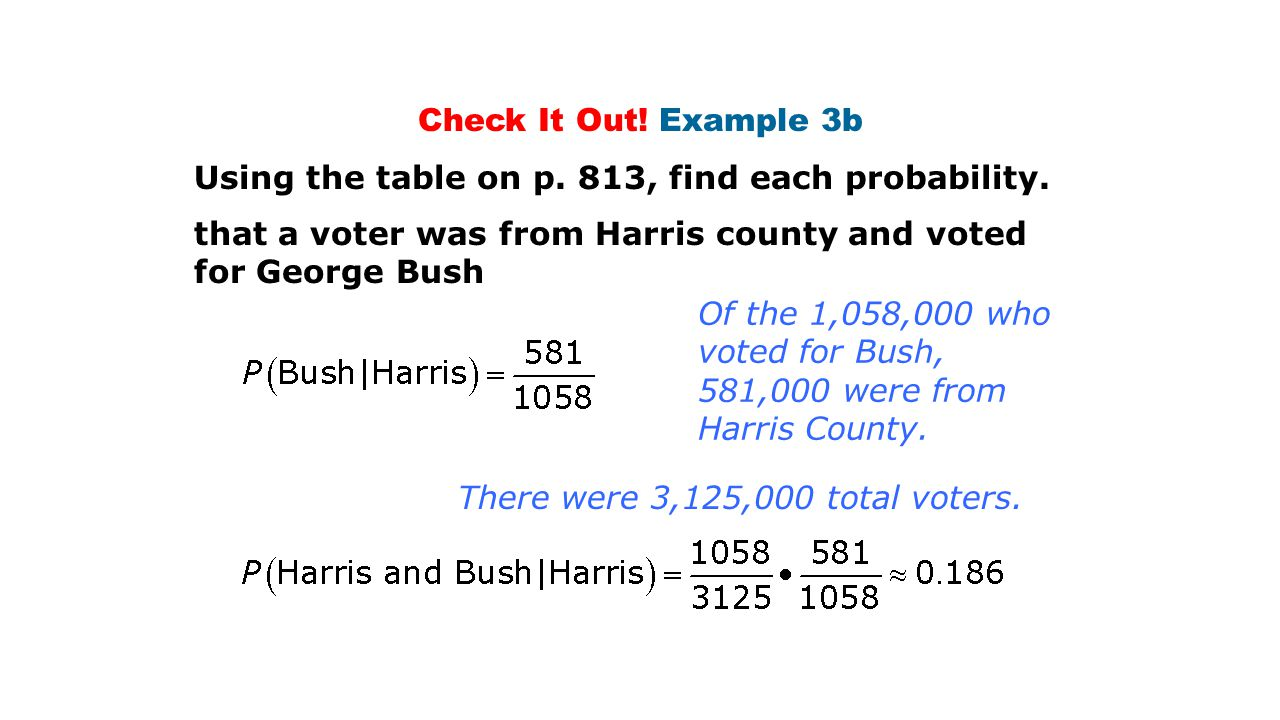 Check It Out! Example 3b that a voter was from Harris county and voted for George Bush Using the table on p. 813, find each probability. Of the 1,058,