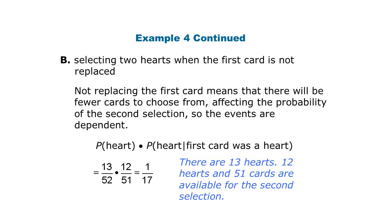 Example 4 Continued B. selecting two hearts when the first card is not replaced Not replacing the first card means that there will be fewer cards to c