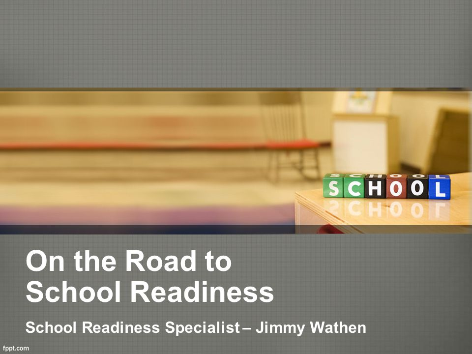 On the Road to School Readiness School Readiness Specialist – Jimmy Wathen