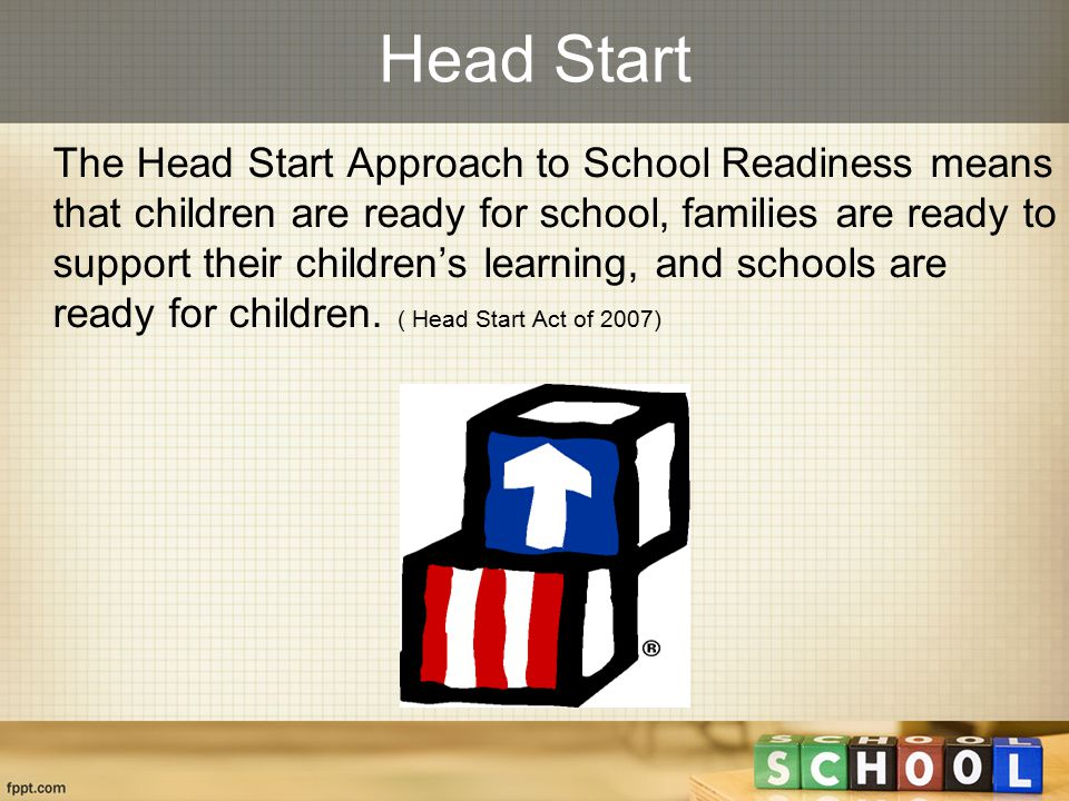Head Start The Head Start Approach to School Readiness means that children are ready for school, families are ready to support their children's learni