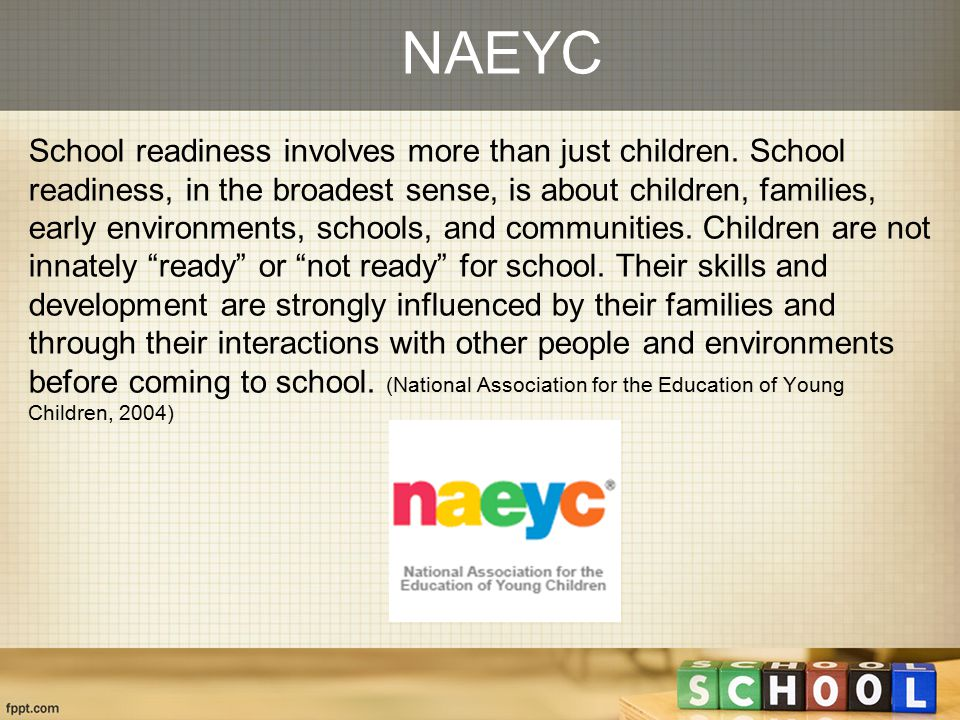 NAEYC School readiness involves more than just children. School readiness, in the broadest sense, is about children, families, early environments, sch
