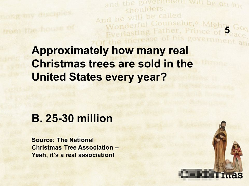 5 Approximately how many real Christmas trees are sold in the United States every year.