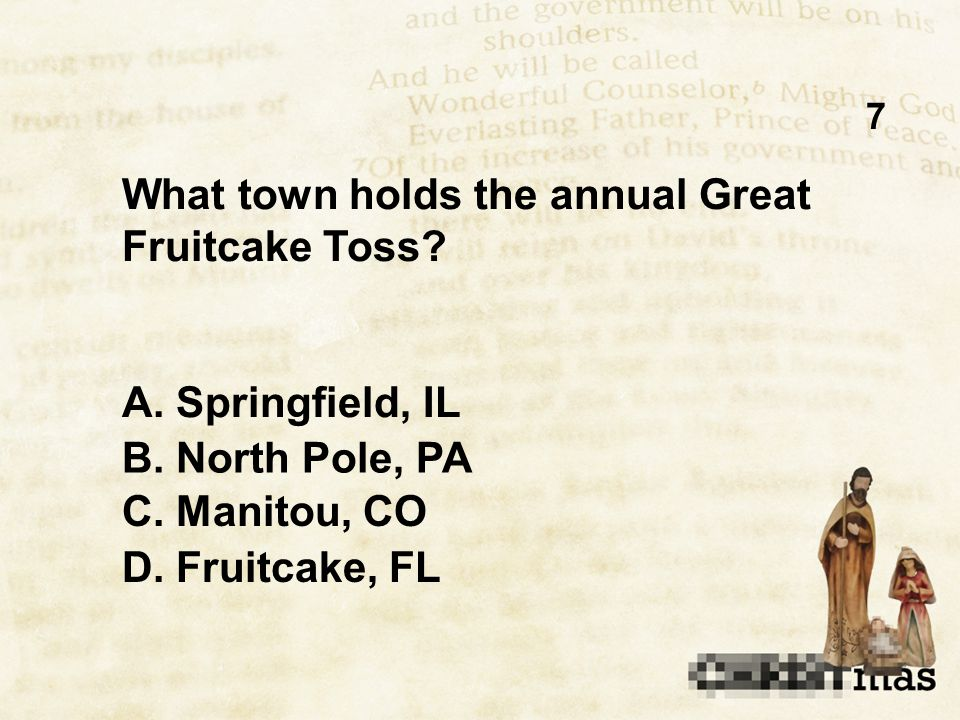 7 What town holds the annual Great Fruitcake Toss.