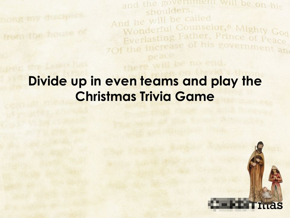 Divide up in even teams and play the Christmas Trivia Game