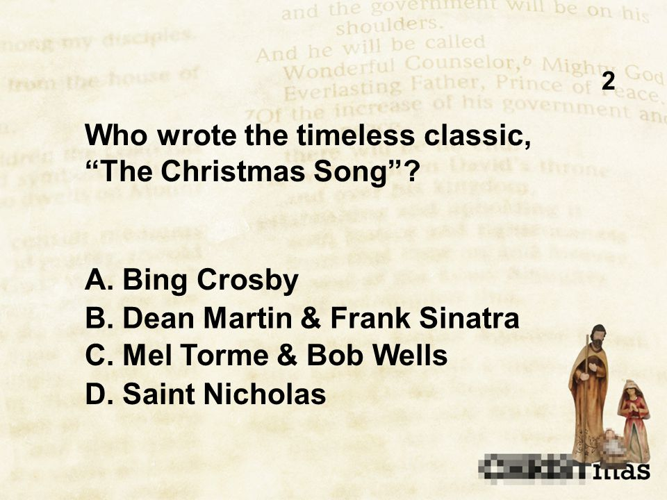 2 Who wrote the timeless classic, The Christmas Song .