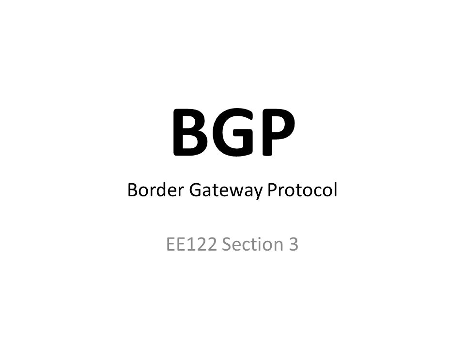 BGP Border Gateway Protocol EE122 Section 3