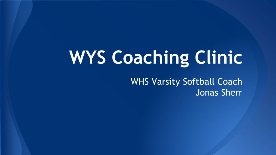WYS Coaching Clinic WHS Varsity Softball Coach Jonas Sherr