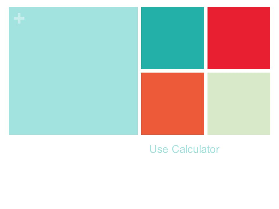 + Use Calculator