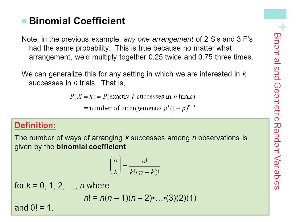 + Binomial Coefficient Note, in the previous example, any one arrangement of 2 S's and 3 F's had the same probability.