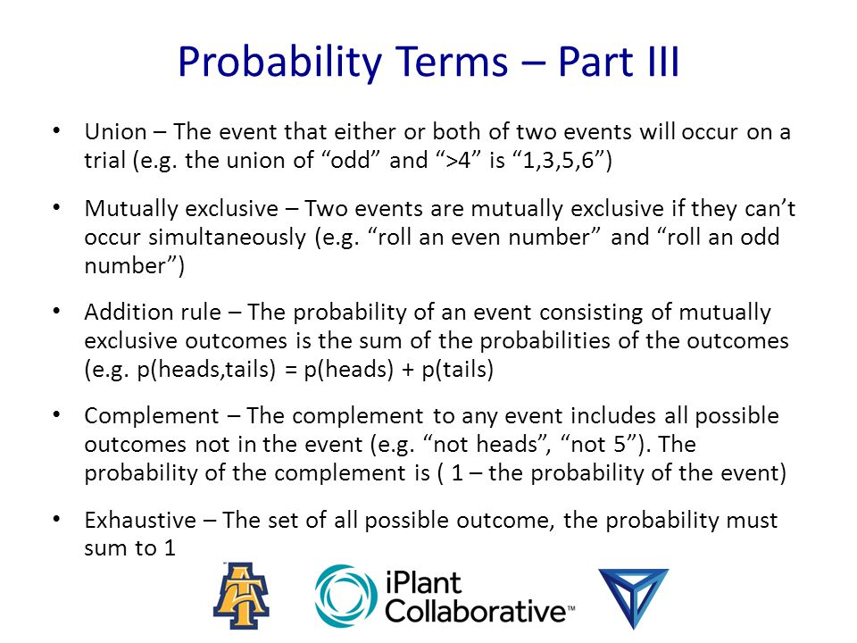 "Probability Terms – Part III Union – The event that either or both of two events will occur on a trial (e.g. the union of ""odd"" and "">4"" is ""1,3,5,6"")"