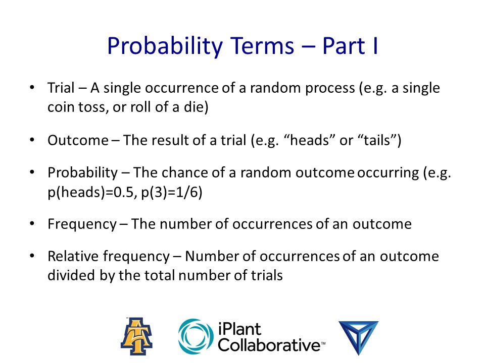 Probability Terms – Part I Trial – A single occurrence of a random process (e.g. a single coin toss, or roll of a die) Outcome – The result of a trial