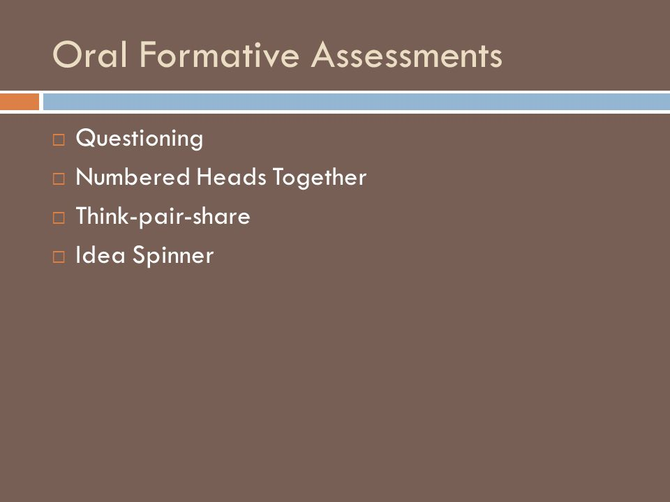 Oral Formative Assessments  Questioning  Numbered Heads Together  Think-pair-share  Idea Spinner