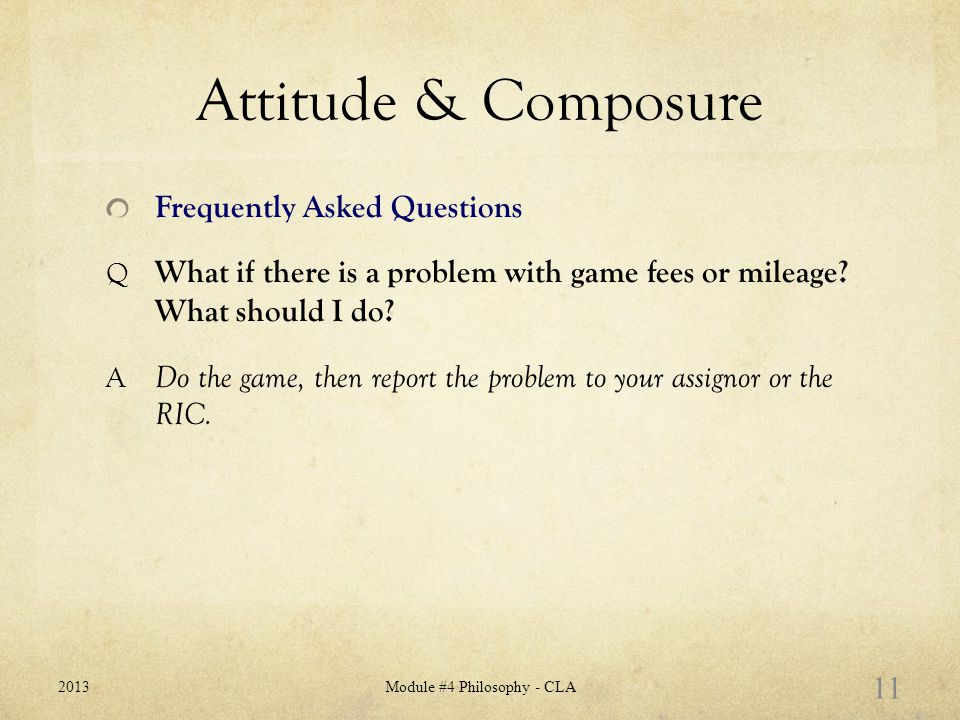 Attitude & Composure Frequently Asked Questions Q What if there is a problem with game fees or mileage.