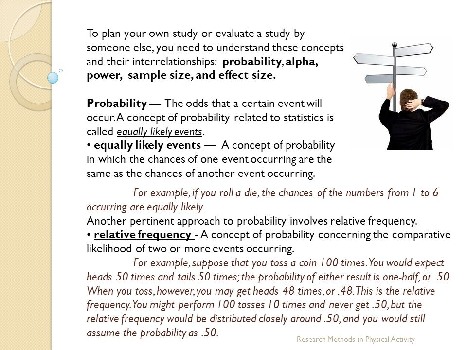 To plan your own study or evaluate a study by someone else, you need to understand these concepts and their interrelationships: probability, alpha, po