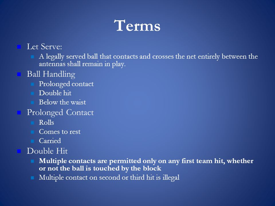 Terms Let Serve: A legally served ball that contacts and crosses the net entirely between the antennas shall remain in play.