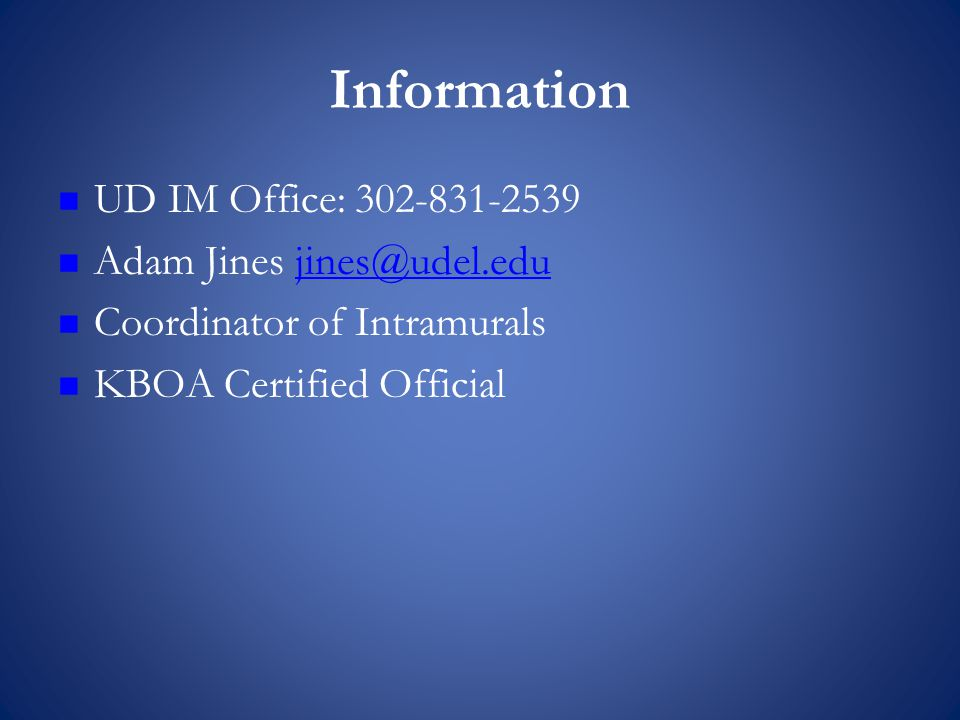 Information UD IM Office: 302-831-2539 Adam Jines jines@udel.edujines@udel.edu Coordinator of Intramurals KBOA Certified Official