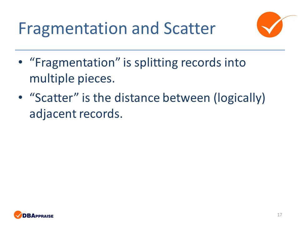 Fragmentation and Scatter Fragmentation is splitting records into multiple pieces.