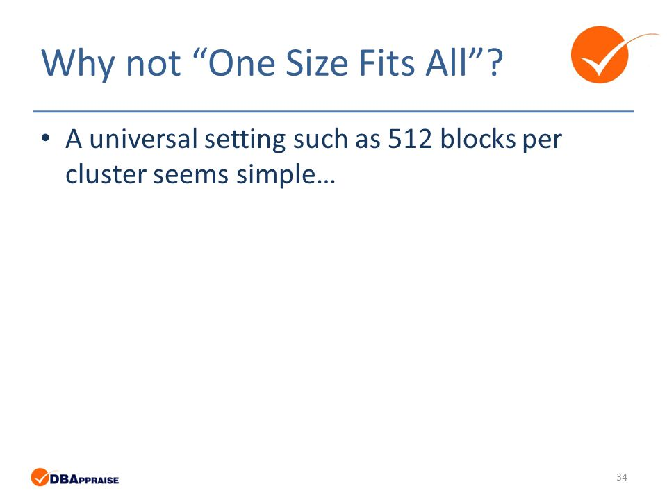 Why not One Size Fits All A universal setting such as 512 blocks per cluster seems simple… 34