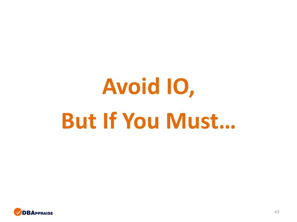 43 Avoid IO, But If You Must…