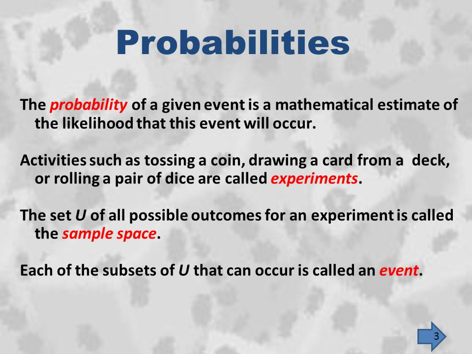 Probabilities The probability of a given event is a mathematical estimate of the likelihood that this event will occur. Activities such as tossing a c