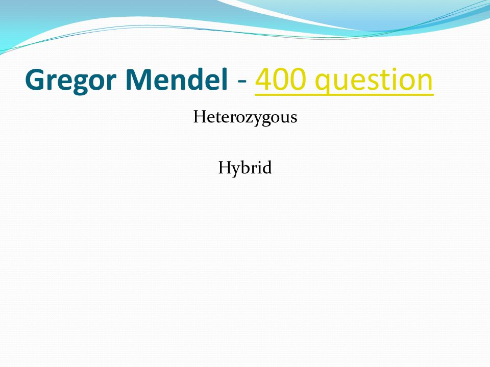 Gregor Mendel - 400 question400 question Heterozygous Hybrid