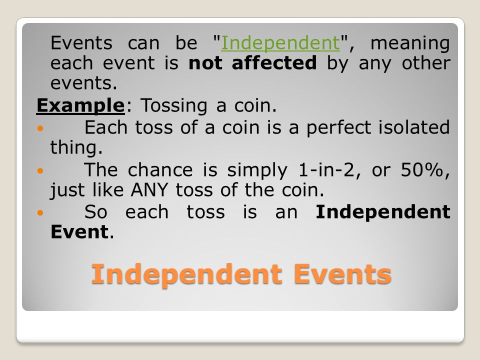 Dependent Events But events can also be dependent ...