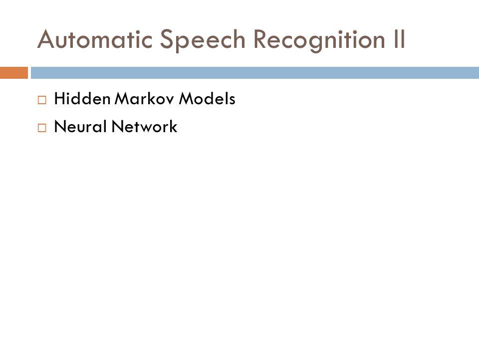 Automatic Speech Recognition II  Hidden Markov Models  Neural Network