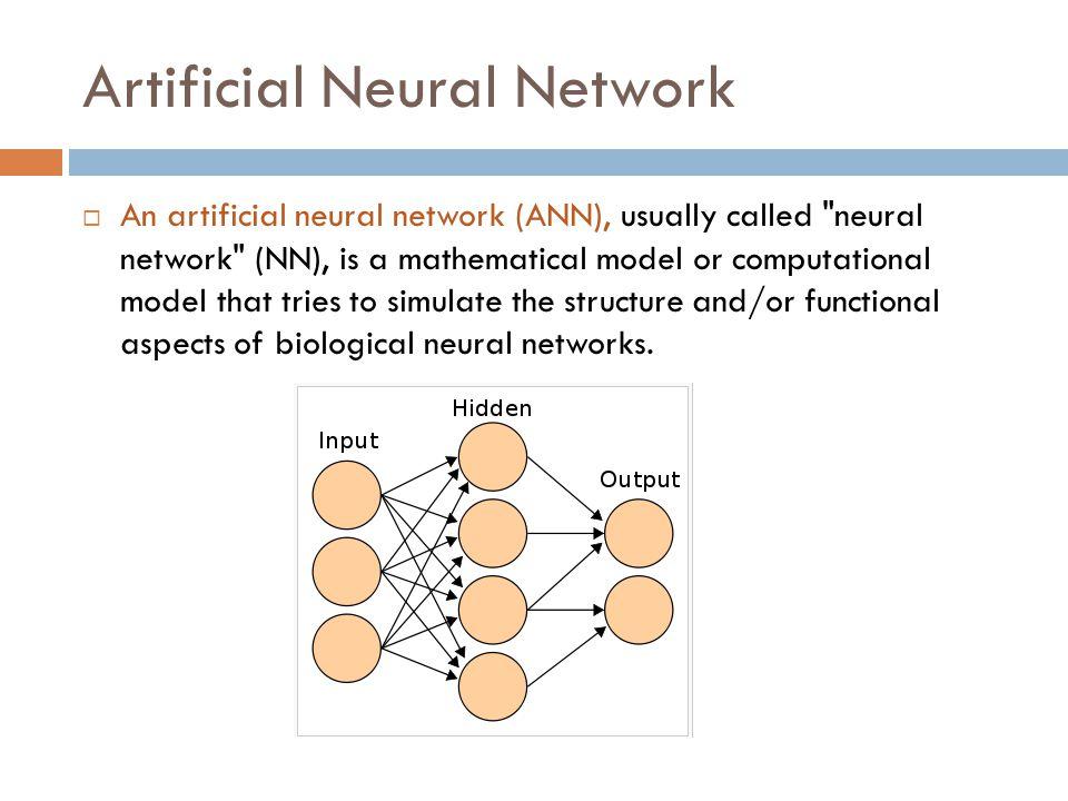 Artificial Neural Network  An artificial neural network (ANN), usually called