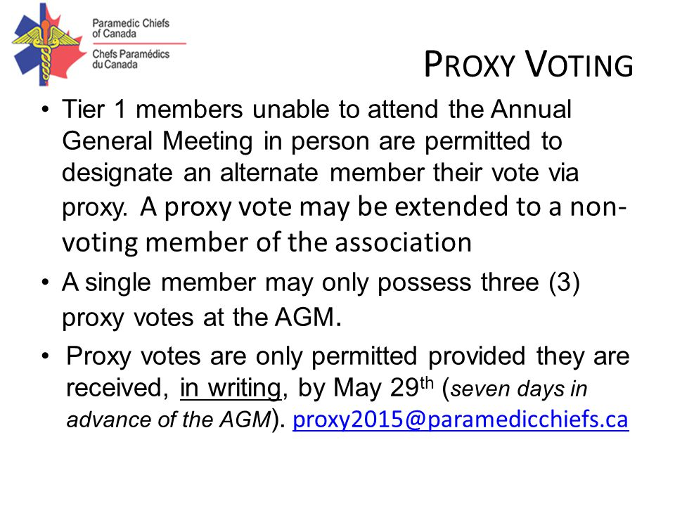 P ROXY V OTING Tier 1 members unable to attend the Annual General Meeting in person are permitted to designate an alternate member their vote via proxy.