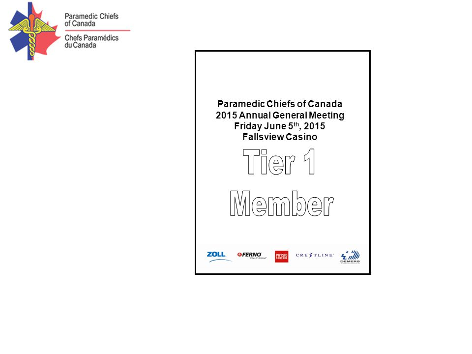 Paramedic Chiefs of Canada 2015 Annual General Meeting Friday June 5 th, 2015 Fallsview Casino